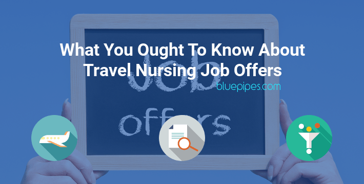 What You Ought To Know About Travel Nursing Job Offers | BluePipes Blog