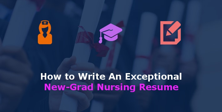 How To Write An Exceptional New Grad Nursing Resume