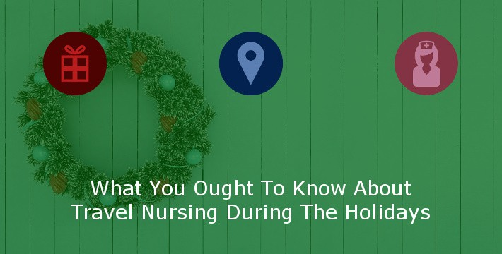 9f7d96f9535 What You Ought To Know About Travel Nursing During The Holidays ...