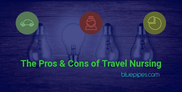 836369224e6 The Pros and Cons of Travel Nursing » BluePipes Blog