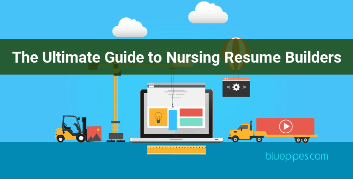 the ultimate guide to nursing resume builders  u00bb bluepipes blog