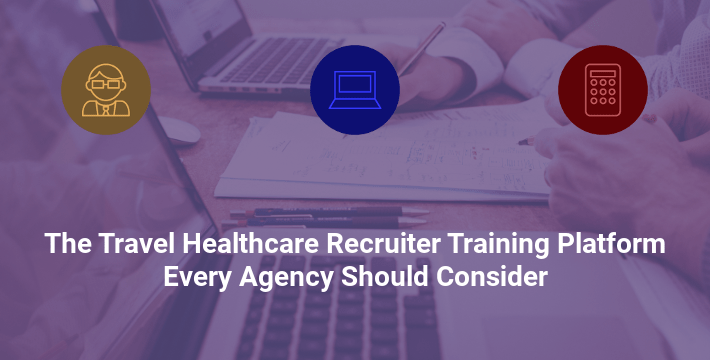 The Travel Healthcare Recruiter Training Platform Every Agency