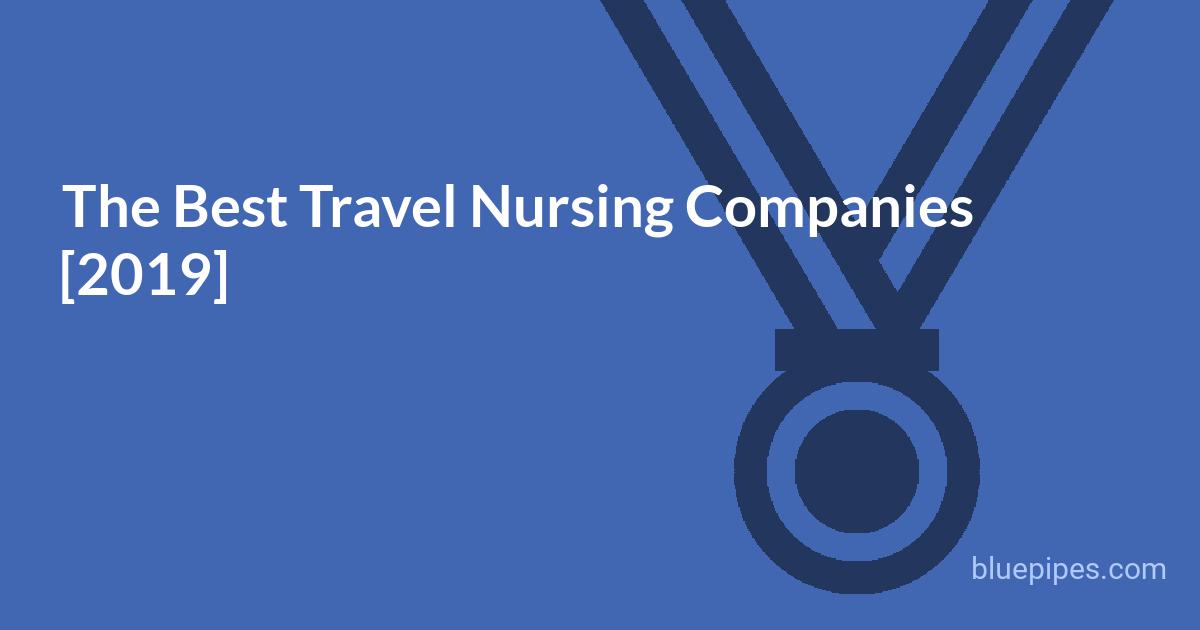 The Best Travel Nursing Companies 2019 187 Bluepipes Blog